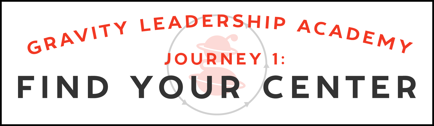 Gravity Leadership Academy Journey 1: Find Your Center