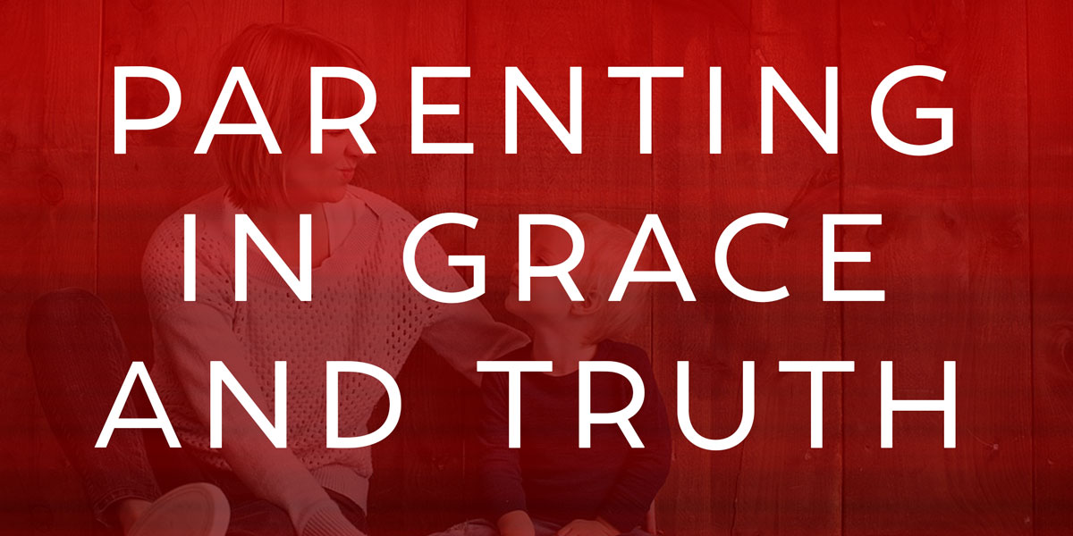 Parenting in Grace and Truth Workshop